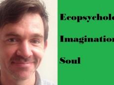 Ecopsychology: Imagination and Soul ( Part 1)