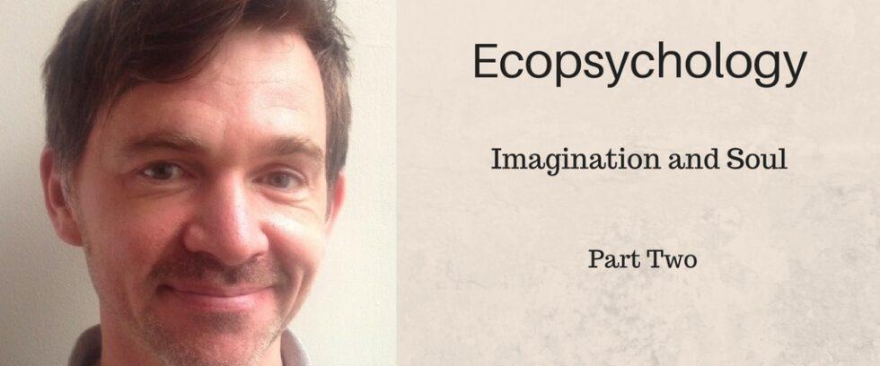 Ecopsychology, Soul and Imagination (Part 2)